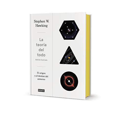 La teoría del todo (edición ilustrada): El origen y el destino del universo...
