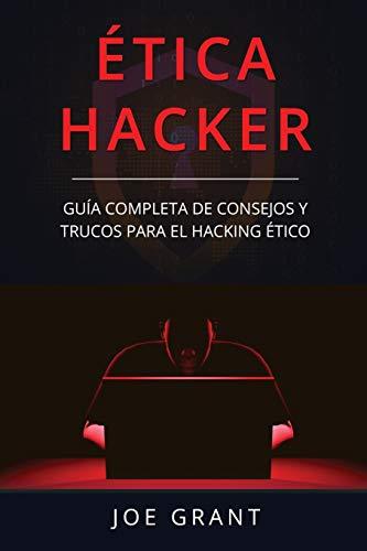 Ética Hacker: Guía Completa de Consejos y Trucos para el Hacking Ético (Libro...