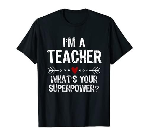 Camiseta I'm A Teacher What Your Superpower Camiseta