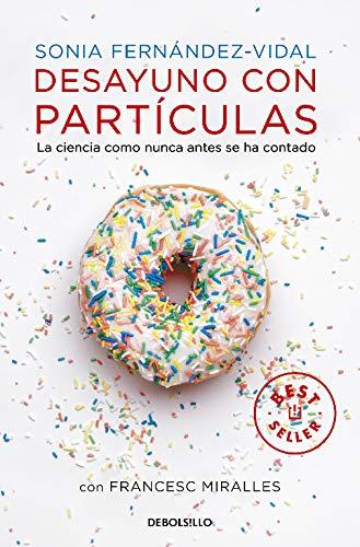 Desayuno con partículas: La ciencia como nunca antes se ha contado (Best...