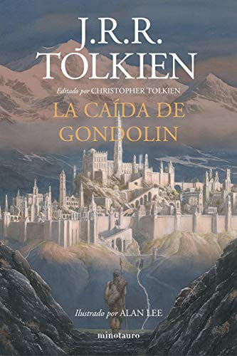 La Caída de Gondolin: Editado por Christopher Tolkien. Ilustrado por Alan Lee...