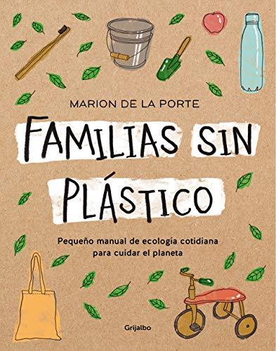 Familias sin plástico: Pequeño manual de ecología cotidiana para cuidar el...