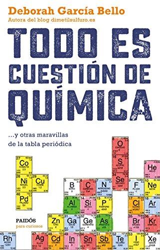 Todo es cuestión de química: ... y otras maravillas de la tabla periódica...