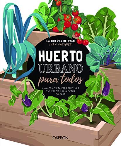 Huerto urbano para todos: Guía completa para cultivar tus propios alimentos en...