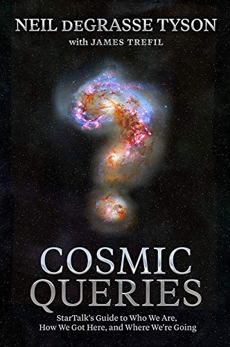 Cosmic Queries: StarTalk's Guide to Who We Are, How We Got Here, and Where We're...