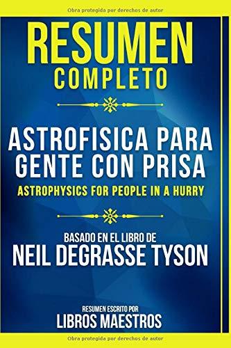 Resumen Completo: Astrofisica Para Gente Con Prisa (Astrophysics For People In A...
