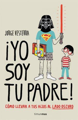 ¡Yo soy tu padre!: Cómo llevar a tus hijos al lado oscuro (Biblioteca No...