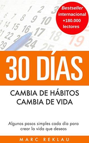 30 Días - Cambia de hábitos, cambia de vida: Algunos pasos simples cada día...