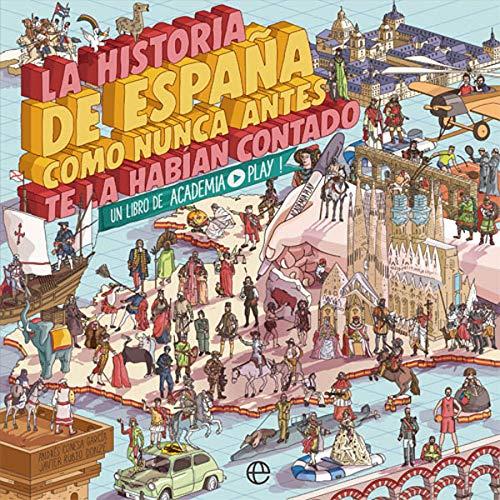 La historia de España como nunca antes te la habían contado: Un libro de...